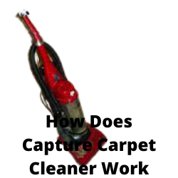 How Does Capture Carpet Cleaner Work