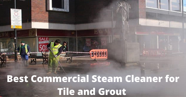 Best Commercial Steam Cleaner For Tile And Grout